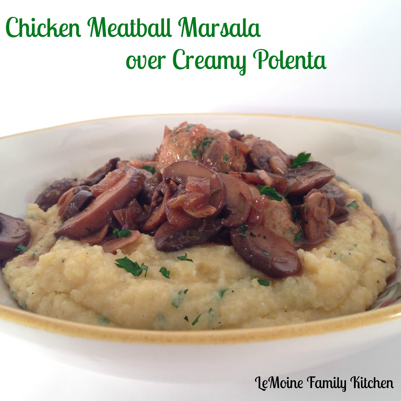 Chicken Meatball Marsala over Creamy Polenta