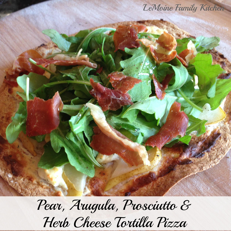 Pear, Arugula, Prosciutto & Herb Cheese Tortilla Pizza